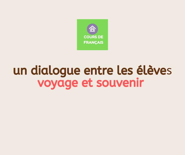 un dialogue entre les élèves  voyage et souvenir