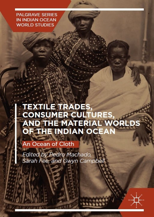 Textile Trades, Consumer Cultures, and the Material Worlds of the Indian Ocean: An Ocean of Cloth