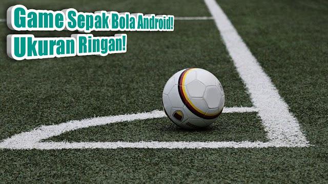 Game Android Sepak Bola Ukuran Ringan Seru 2 Game Android Sepak Bola Ukuran Ringan Seru!