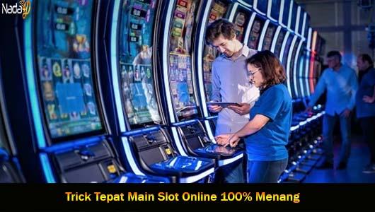Trick Tepat Main Slot Online 100% Menang