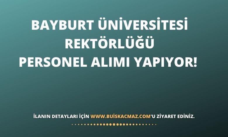 Bayburt Üniversitesi Rektörlüğü Personel Alımı Yapıyor!