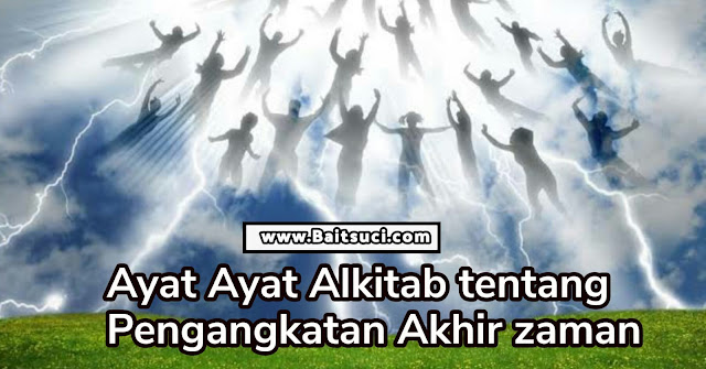 Ayat Ayat Alkitab tentang Pengangkatan Akhir zaman