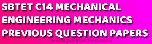 Diploma mechanical c-14 engineering mechanics previous question papers sbtetap