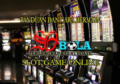 PANDUAN DAN CARA BERMAIN SLOT GAME ONLINE