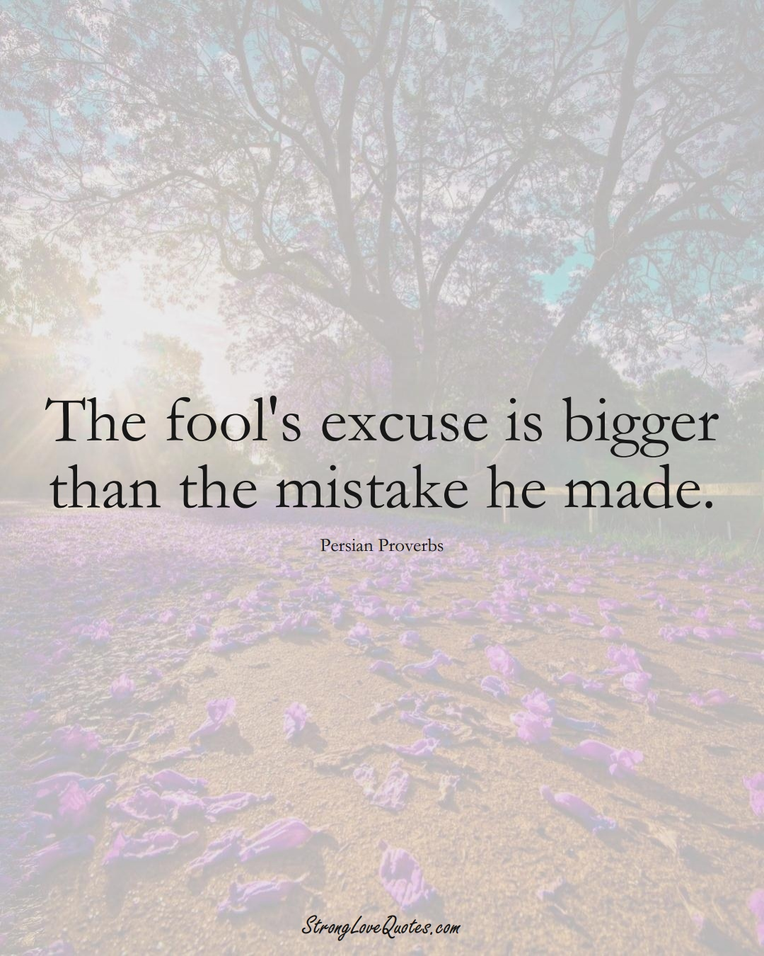 The fool's excuse is bigger than the mistake he made. (Persian Sayings);  #aVarietyofCulturesSayings