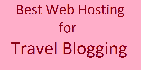 Best Web Hosting for Travel Blogging