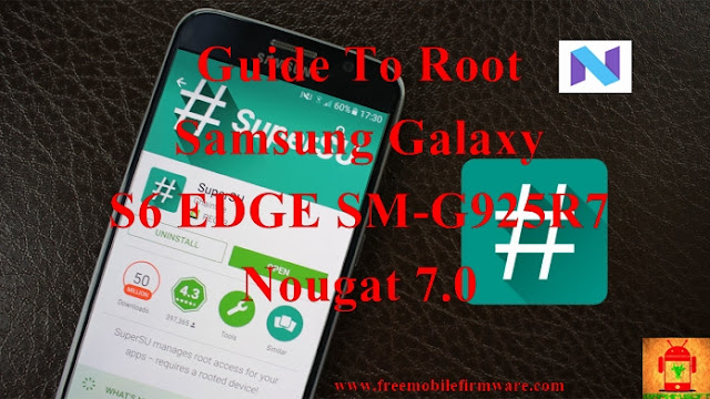 Guide To Root Samsung Galaxy S6 Edge SM-G925R7 Nougat 7.0 Latest Security CF Auto Root Tested method