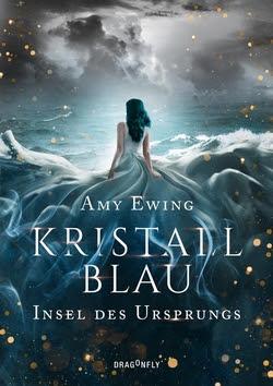 Bücherblog. Rezension. Buchcover. Kristallblau - Insel des Ursprungs (Band 2) von Amy Ewing. Jugendbuch. Fantasy. Dragonfly.