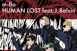 [Single] m-flo feat. J.Balvin – HUMAN LOST [MP3/320K/ZIP] | Theme Song Anime Movie HUMAN LOST