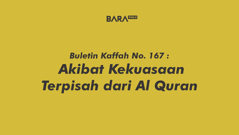 Buletin Kaffah No. 167 :  Akibat Kekuasaan Terpisah dari Al Quran