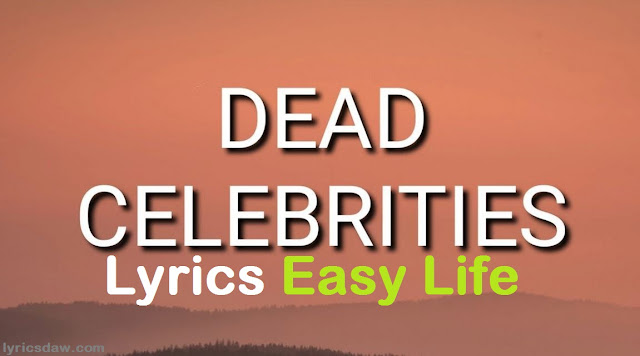 Dead Celebrities Lyrics Easy Life