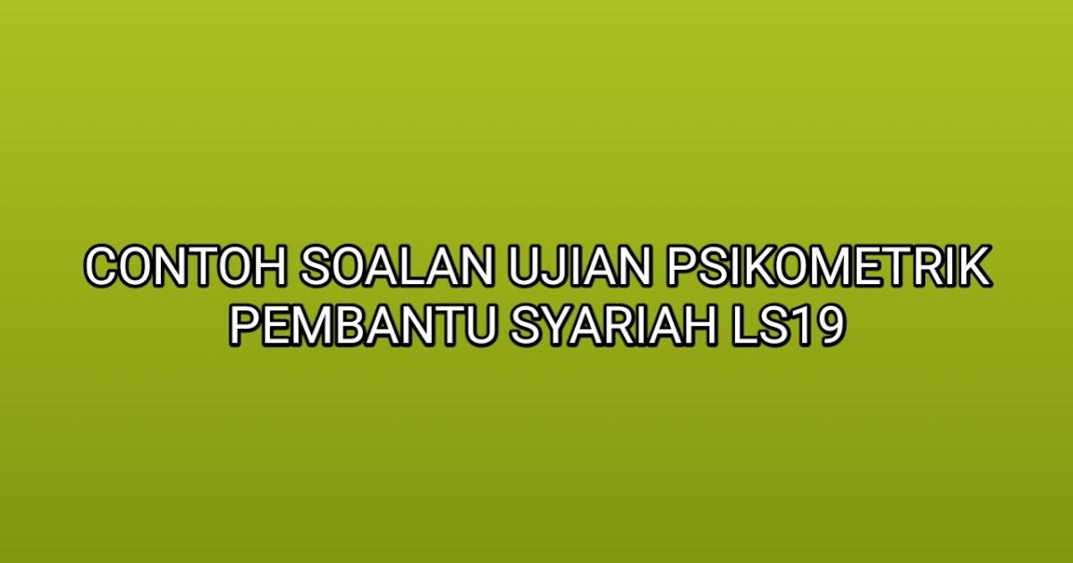 Contoh Soalan Ujian Psikometrik Pembantu Syariah LS19 2019