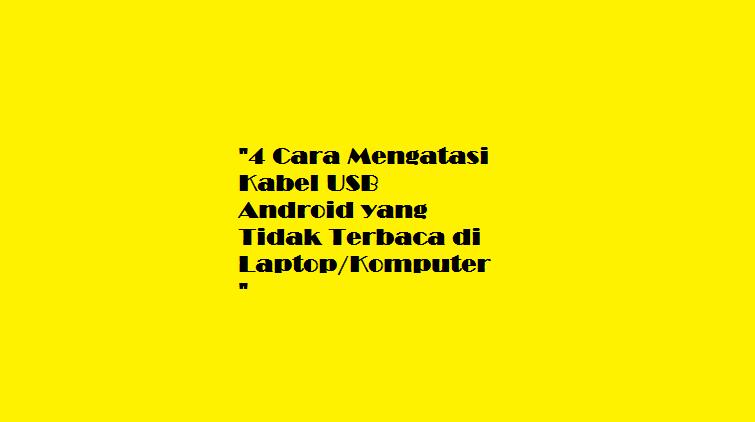 Cara Mengatasi Kabel USB Android yang Tidak Terbaca di Laptop Komputer