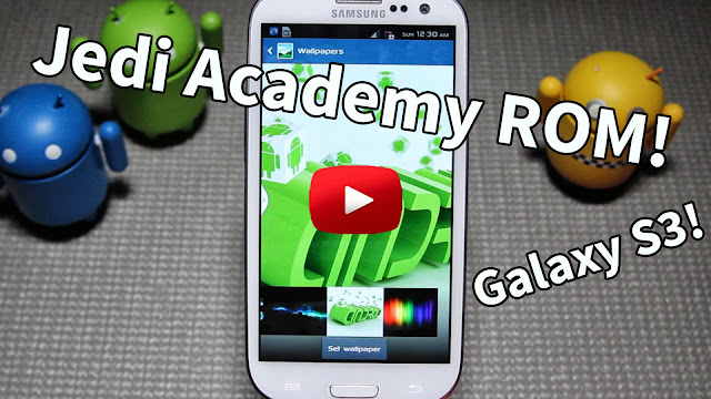 Jedi Academy ROM for Galaxy S3! T-Mobile/AT&T ~ AndroidRootz