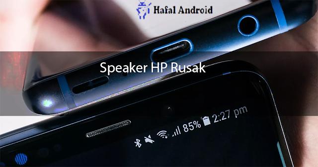 √ [WAJIB TAHU] 5 Penyebab Speaker HP Rusak + Solusi
