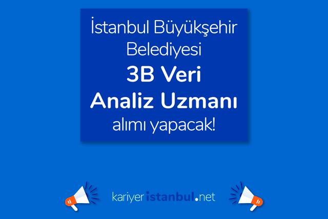 İstanbul Büyükşehir Belediyesi 3B Veri Analiz Uzmanı alımı yapacak. Detaylar kariyeristanbul.net'te!