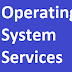 Services of Operating System.