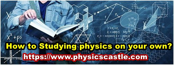 How to Studying physics on your own?