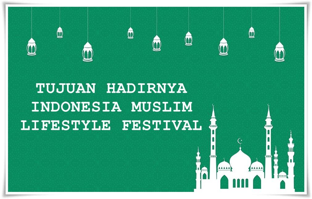 Tujuan diadakannya Indonesia Muslim Lifestyle Festival