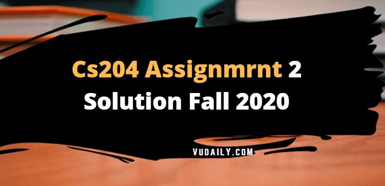 Cs204 Assignment No 2 Solution Fall 2020