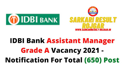 IDBI Bank Assistant Manager Grade A Vacancy 2021 - Notification For Total (650) Post