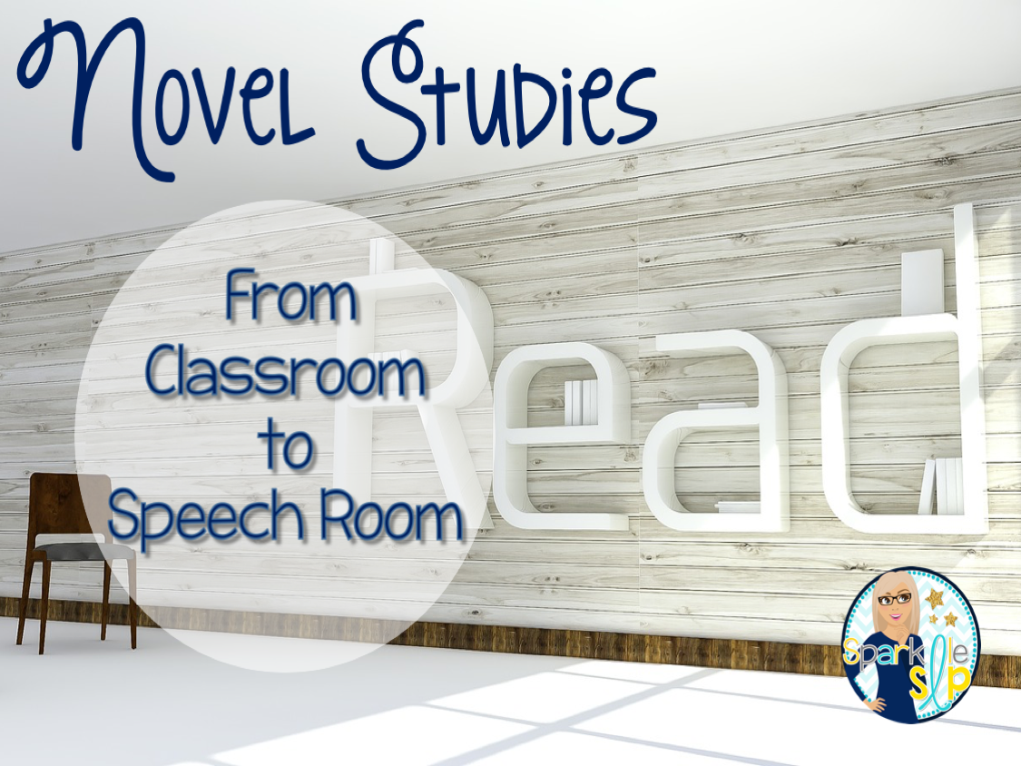 Novel Studies From Classroom to Speech Room - Sparklle SLP