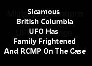 Sicamous British Columbia UFO Has Family Frightened And RCMP On The Case.