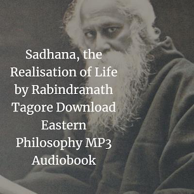 Sadhana, the Realisation of Life by Rabindranath Tagore