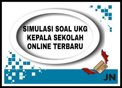 Simulasi Soal UKG Kepala Sekolah Online Terbaru