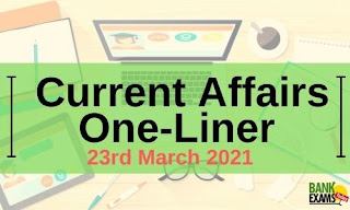 Current Affairs One-Liner: 23rd March 2021