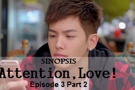 Sinopsis Attention, Love! Episode 3 Part 2
