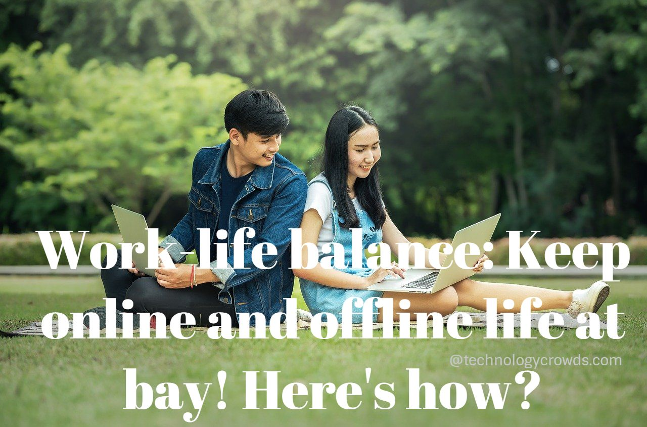 Work-life balance: Keep online and offline life at bay! Here's how?