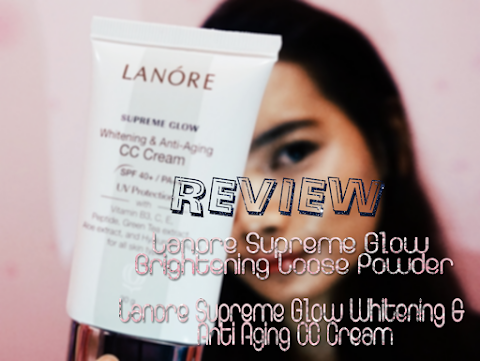 Review Lanore Supreme Glow (Whitening & Anti Aging CC Cream - Brightening Loose Powder)
