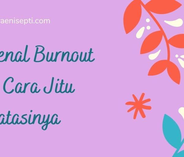 Mengenal Burnout dan 5 Cara Jitu Mengatasinya