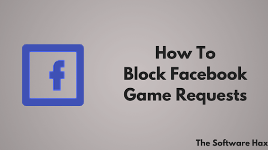 How To Block Facebook Game Requests - The Software Hax