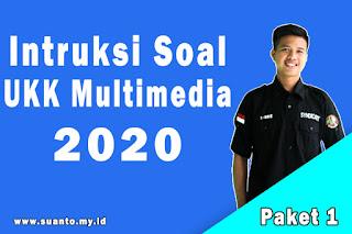 Intruksi Soal UKK Multimedia Tahun 2020 Paket 1