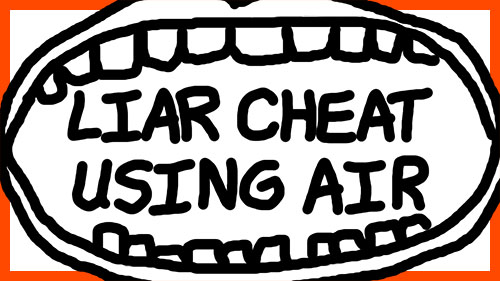 LIAR CHEAT USING AIR