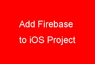 Add &Integrate Firebase with iOS Project