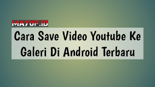 Cara Save Video Youtube Ke Galeri Di Android Terbaru