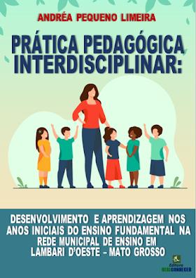 Prática Pedagógica Interdisciplinar: Desenvolvimento e Aprendizagem nos Anos Iniciais do Ensino Fundamental na Rede Municipal de Ensino em Lambari D'oeste – Mato Grosso