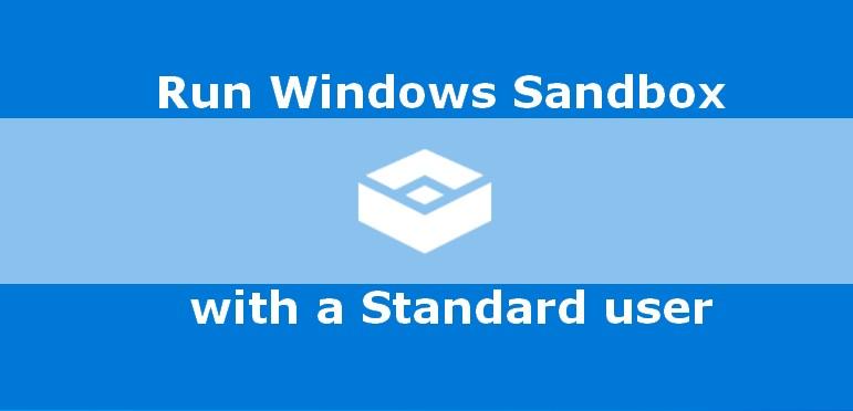 Running Windows Sandbox as a standard user - Syst & Deploy