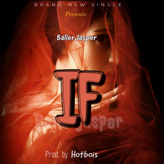 [Music] Baller Jasper - IF (prod. Hotbois) #Arewapublisize