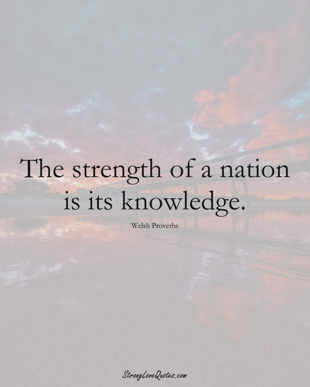 The strength of a nation is its knowledge. (Welsh Sayings);  #EuropeanSayings