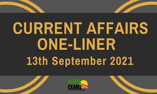 Current Affairs One-Liner: 13th September 2021
