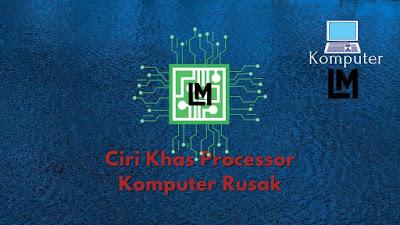 Ciri Khas Processor Komputer Rusak dan Solusi