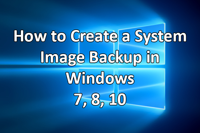 How to Create a System Image Backup in Windows 7, 8,  10