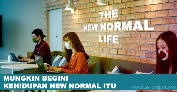 Mungkin Begini Kehidupan New Normal Itu