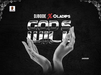 DOWNLOAD MP3: DJ Bode Ft Ola Dips - God's Will