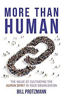 More Than Human – The Value of Cultivating the Human Spirit in Your Organization by Bill Protzmann