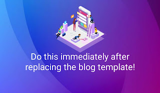 Do this immediately after replacing the blog template!